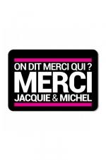Plaque de porte On dit merci qui? : Plaque de porte humoristique Jacquie et Michel, en PVC, avec le célèbre message: On dit merci qui ?