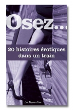 Osez ... 20 histoires érotiques dans un train : Après avoir lu ce recueil d'histoires, vous ne verrez plus vos voyages en train de la même façon.